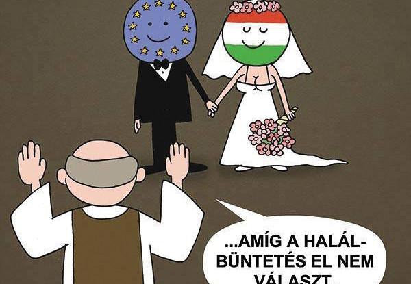 Ehe auf Zeit: Bis dass die Todesstrafe euch scheidet – so werden EU und Ungarn vermählt.